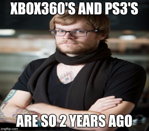 XBOX360'S AND PS3'S ARE SO 2 YEARS AGO | made w/ Imgflip meme maker