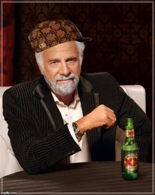 The Most Interesting Man In The World Meme | image tagged in memes,the most interesting man in the world,scumbag | made w/ Imgflip meme maker