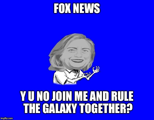 FOX NEWS Y U NO JOIN ME AND RULE THE GALAXY TOGETHER? | made w/ Imgflip meme maker