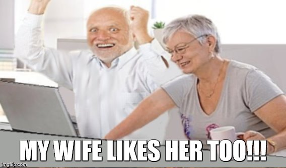 MY WIFE LIKES HER TOO!!! | made w/ Imgflip meme maker