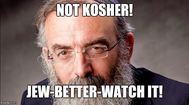 NOT KOSHER! JEW-BETTER-WATCH IT! | made w/ Imgflip meme maker