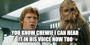 YOU KNOW CHEWIE I CAN HEAR IT IN HIS VOICE NOW TOO | made w/ Imgflip meme maker
