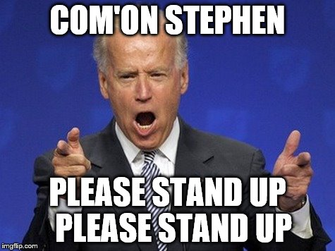 COM'ON STEPHEN PLEASE STAND UP  PLEASE STAND UP | made w/ Imgflip meme maker