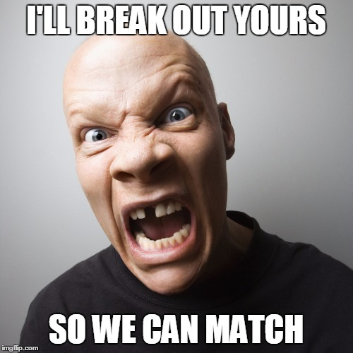 I'LL BREAK OUT YOURS SO WE CAN MATCH | made w/ Imgflip meme maker