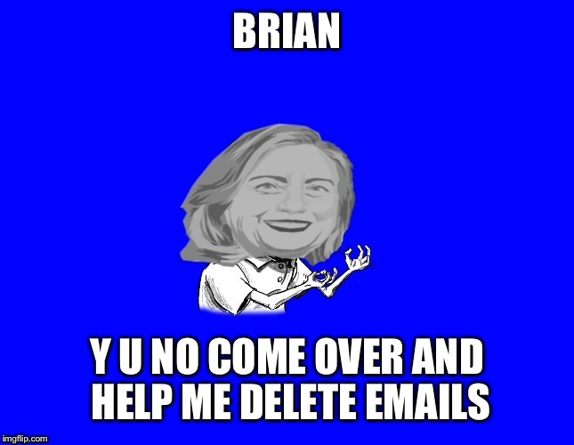 BRIAN Y U NO COME OVER AND HELP ME DELETE EMAILS | made w/ Imgflip meme maker
