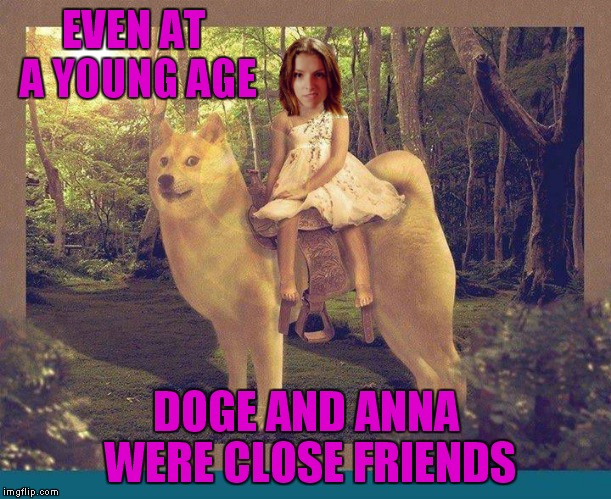 EVEN AT A YOUNG AGE DOGE AND ANNA WERE CLOSE FRIENDS | made w/ Imgflip meme maker