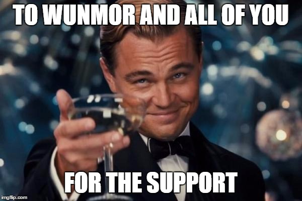 TO WUNMOR AND ALL OF YOU FOR THE SUPPORT | image tagged in memes,leonardo dicaprio cheers | made w/ Imgflip meme maker