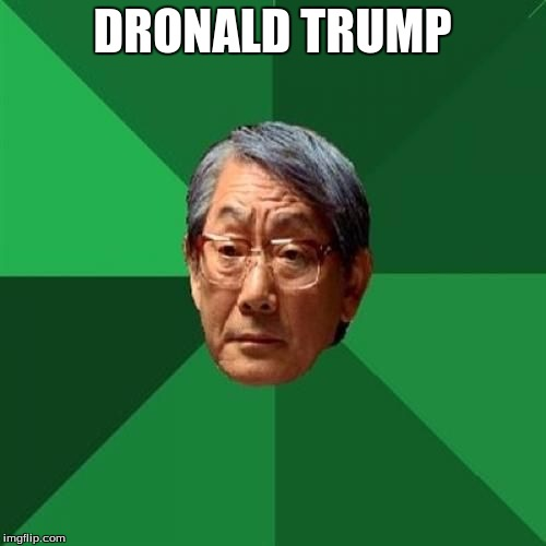 DRONALD TRUMP | made w/ Imgflip meme maker