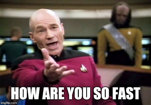 Picard Wtf Meme | HOW ARE YOU SO FAST | image tagged in memes,picard wtf | made w/ Imgflip meme maker