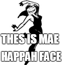 Dancing Trollmom | THES IS MAE HAPPAH FACE | image tagged in memes,dancing trollmom | made w/ Imgflip meme maker