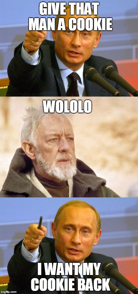 GIVE THAT MAN A COOKIE; WOLOLO; I WANT MY COOKIE BACK | image tagged in wololo,age of empires logic,obi wan kenobi,good guy putin,putin,cookies | made w/ Imgflip meme maker