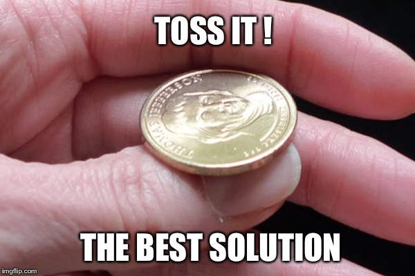 TOSS IT ! THE BEST SOLUTION | made w/ Imgflip meme maker