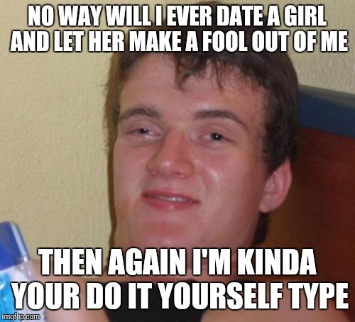 10 guy meme imgflip 10 guy meme no way will i ever date a girl and let her make solutioingenieria Images