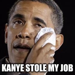 KANYE STOLE MY JOB | made w/ Imgflip meme maker