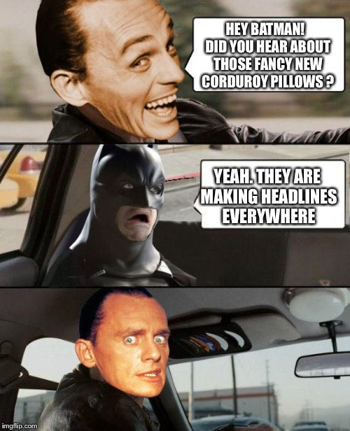 The Riddler Driving | HEY BATMAN!  DID YOU HEAR ABOUT THOSE FANCY NEW CORDUROY PILLOWS ? YEAH. THEY ARE MAKING HEADLINES EVERYWHERE | image tagged in the riddler driving | made w/ Imgflip meme maker