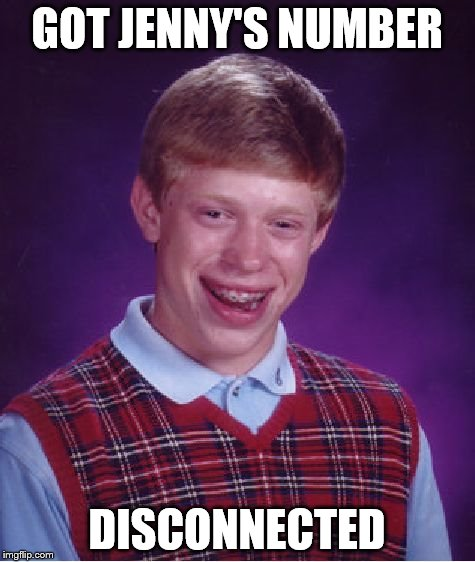 Bad Luck Brian Meme | GOT JENNY'S NUMBER DISCONNECTED | image tagged in memes,bad luck brian | made w/ Imgflip meme maker