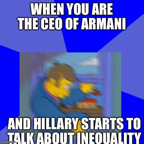 Gotta escape now | WHEN YOU ARE THE CEO OF ARMANI AND HILLARY STARTS TO TALK ABOUT INEQUALITY | image tagged in simpsons | made w/ Imgflip meme maker