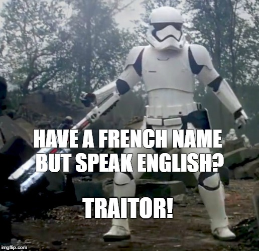 traitor |  HAVE A FRENCH NAME BUT SPEAK ENGLISH? TRAITOR! | image tagged in traitor,AdviceAnimals | made w/ Imgflip meme maker