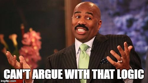 Steve Harvey Meme | CAN'T ARGUE WITH THAT LOGIC | image tagged in memes,steve harvey | made w/ Imgflip meme maker