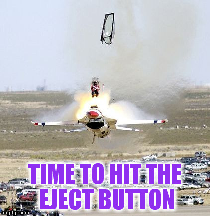 TIME TO HIT THE EJECT BUTTON | made w/ Imgflip meme maker