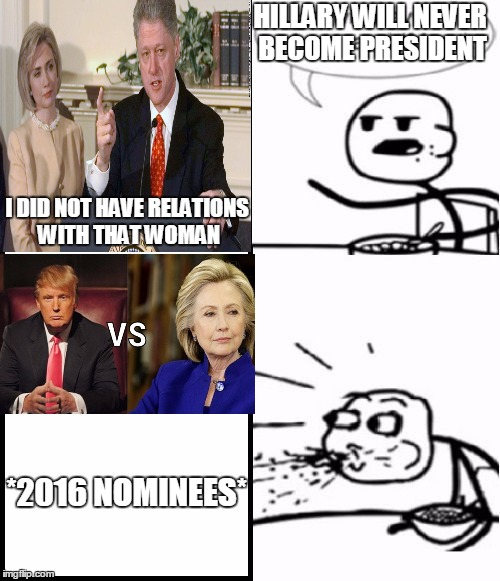 1995 vs 2016 | HILLARY WILL NEVER BECOME PRESIDENT *2016 NOMINEES* I DID NOT HAVE RELATIONS WITH THAT WOMAN | image tagged in memes,cereal guy,monica lewinsky,hillary clinton 2016 | made w/ Imgflip meme maker