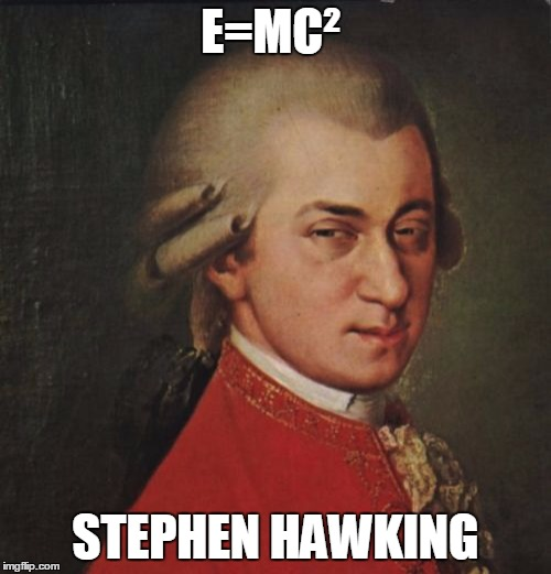 Mozart Not Sure | E=MC² STEPHEN HAWKING | image tagged in memes,mozart not sure | made w/ Imgflip meme maker