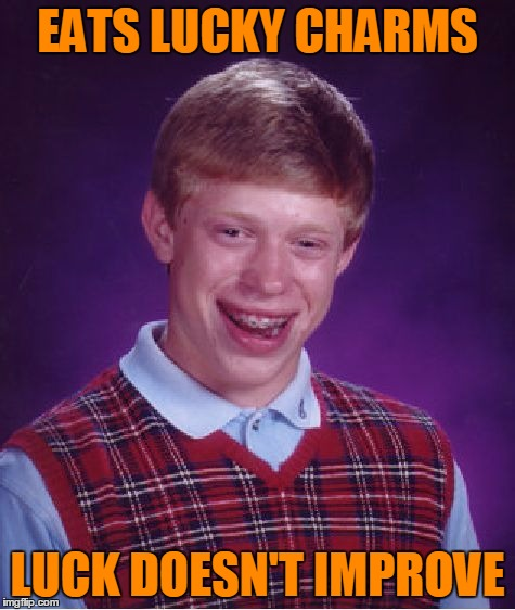 Bad Luck Brian Meme | EATS LUCKY CHARMS LUCK DOESN'T IMPROVE | image tagged in memes,bad luck brian | made w/ Imgflip meme maker
