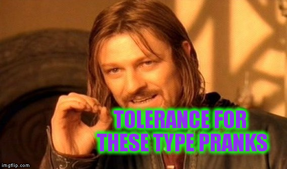 One Does Not Simply Meme | TOLERANCE FOR THESE TYPE PRANKS | image tagged in memes,one does not simply | made w/ Imgflip meme maker