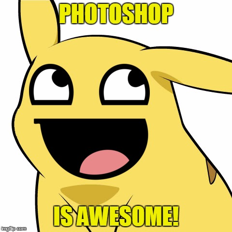 PHOTOSHOP IS AWESOME! | made w/ Imgflip meme maker