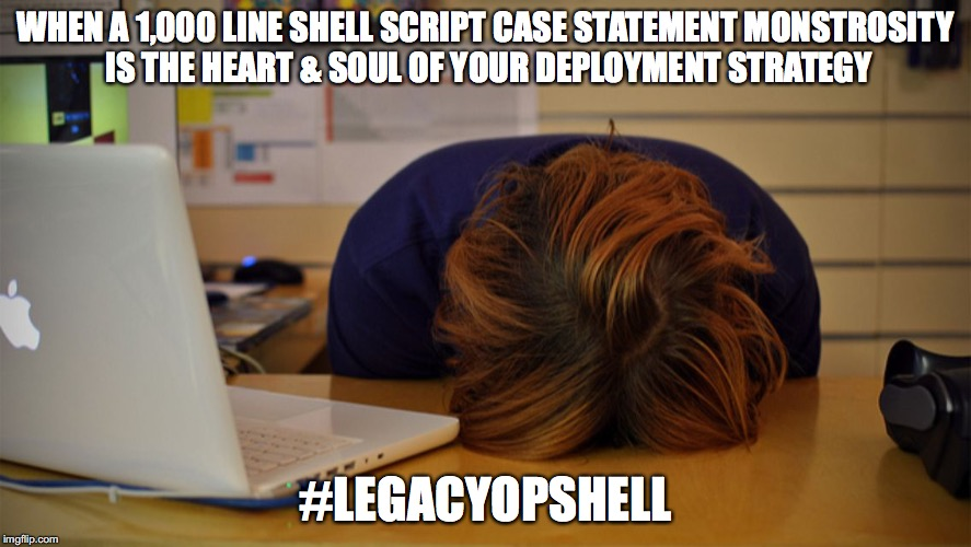 Legacy Ops Hell |  WHEN A 1,000 LINE SHELL SCRIPT CASE STATEMENT MONSTROSITY IS THE HEART & SOUL OF YOUR DEPLOYMENT STRATEGY; #LEGACYOPSHELL | image tagged in head desk,devops,computer guy | made w/ Imgflip meme maker