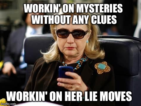 WORKIN' ON HER LIE MOVES WORKIN' ON MYSTERIES WITHOUT ANY CLUES | made w/ Imgflip meme maker