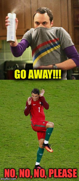 Sheldon Cooper | GO AWAY!!! NO, NO, NO, PLEASE | image tagged in sheldon cooper,cristiano ronaldo,funny meme,football,comedy,champions league | made w/ Imgflip meme maker