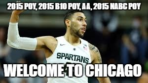 2015 POY, 2015 B10 POY, AA, 2015 NABC POY; WELCOME TO CHICAGO | image tagged in denzel valentine,chicago bulls,michigan state | made w/ Imgflip meme maker