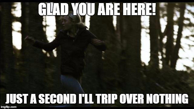 GLAD YOU ARE HERE! JUST A SECOND I'LL TRIP OVER NOTHING | made w/ Imgflip meme maker