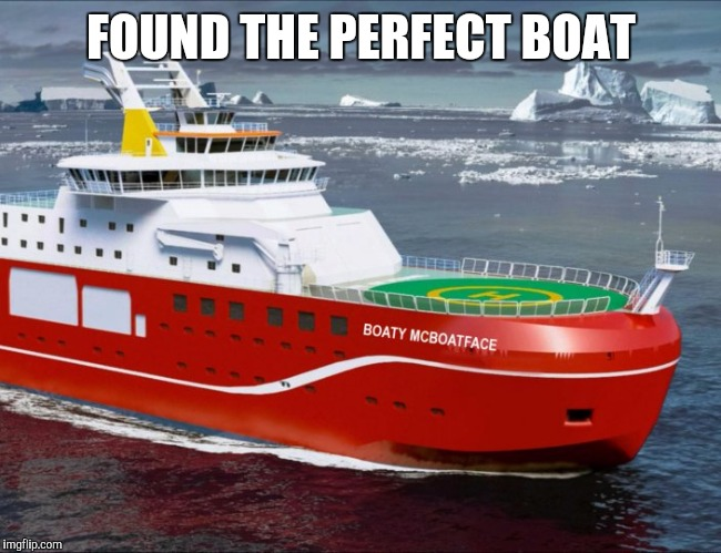 FOUND THE PERFECT BOAT | made w/ Imgflip meme maker