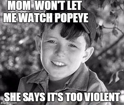 beave | MOM  WON'T LET ME WATCH POPEYE SHE SAYS IT'S TOO VIOLENT | image tagged in beave | made w/ Imgflip meme maker