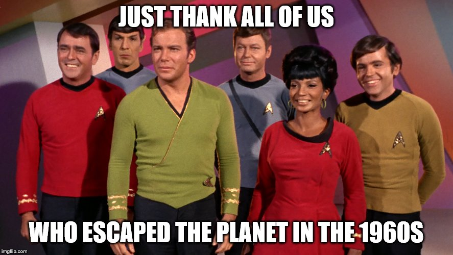 JUST THANK ALL OF US WHO ESCAPED THE PLANET IN THE 1960S | made w/ Imgflip meme maker