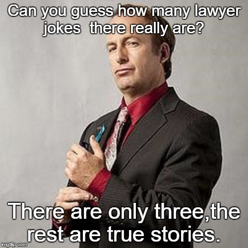 Call Saul |  Can you guess how many lawyer jokes  there really are? There are only three,the rest are true stories. | image tagged in memes,funny,lawyer,saul,better call saul | made w/ Imgflip meme maker