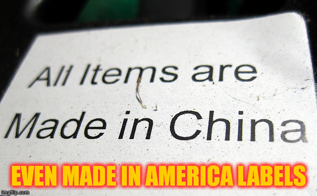 EVEN MADE IN AMERICA LABELS | made w/ Imgflip meme maker