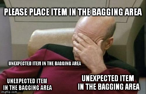 Captain Picard Facepalm Meme | UNEXPECTED ITEM IN THE BAGGING AREA UNEXPECTED ITEM IN THE BAGGING AREA UNEXPECTED ITEM IN THE BAGGING AREA PLEASE PLACE ITEM IN THE BAGGING | image tagged in memes,captain picard facepalm | made w/ Imgflip meme maker