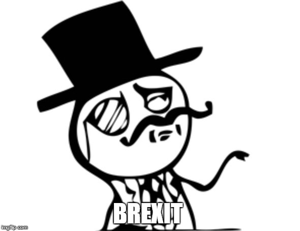 British rage face | BREXIT | image tagged in british rage face | made w/ Imgflip meme maker