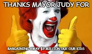 THE LADY HAS GOT SOME SKILLS | THANKS MAYOR JUDY FOR BARGAINING AWAY $9 MILLION DUE OUR KIDS | image tagged in mcdonalds,mayor,net school spending,budget | made w/ Imgflip meme maker