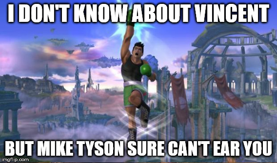I DON'T KNOW ABOUT VINCENT BUT MIKE TYSON SURE CAN'T EAR YOU | made w/ Imgflip meme maker
