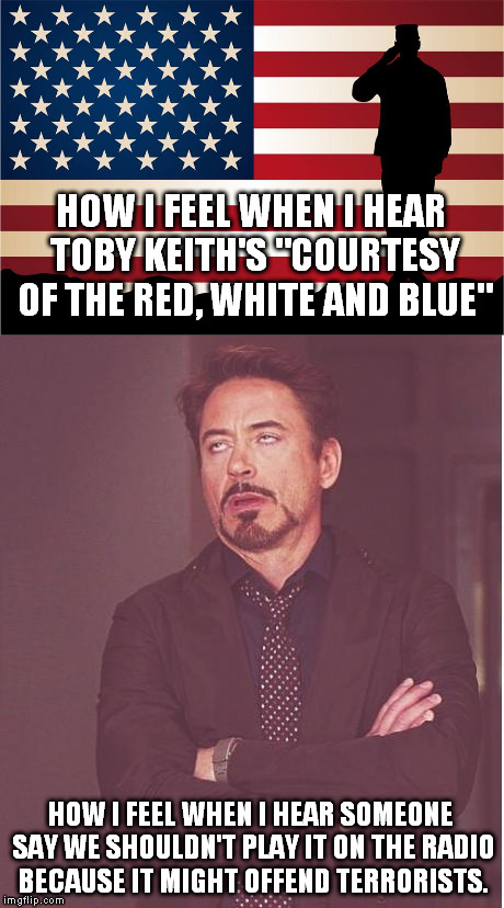 "SMDH! | HOW I FEEL WHEN I HEAR TOBY KEITH'S ""COURTESY OF THE RED, WHITE AND BLUE"" HOW I FEEL WHEN I HEAR SOMEONE SAY WE SHOULDN'T PLAY IT ON THE RAD 