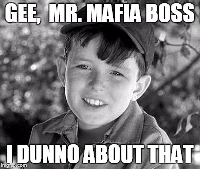 beave | GEE,  MR. MAFIA BOSS I DUNNO ABOUT THAT | image tagged in beave | made w/ Imgflip meme maker