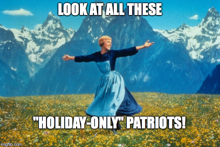 "Look at all this | LOOK AT ALL THESE ""HOLIDAY-ONLY"" PATRIOTS! 