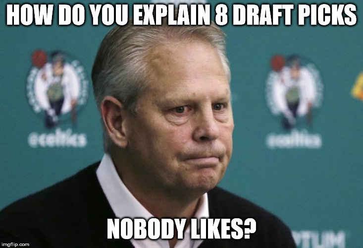 Celtics Draft Picks |  HOW DO YOU EXPLAIN 8 DRAFT PICKS; NOBODY LIKES? | image tagged in celtics | made w/ Imgflip meme maker