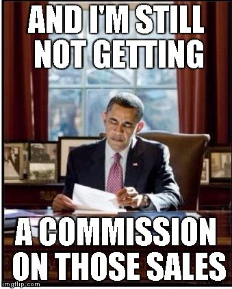 Working Obama | AND I'M STILL NOT GETTING A COMMISSION ON THOSE SALES | image tagged in working obama | made w/ Imgflip meme maker