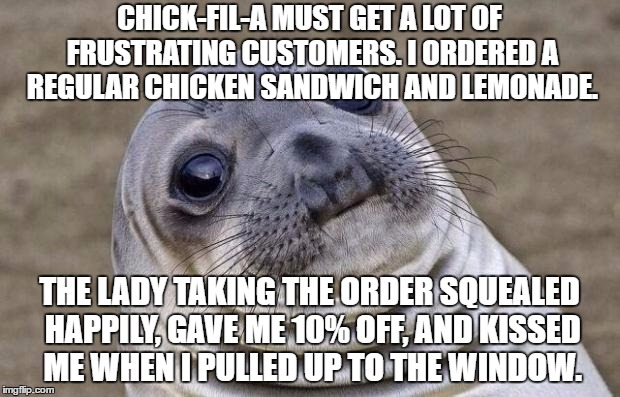 I know people who work at Chick-fil-a with lots of stories about customers who make them want to pull their hair out. | CHICK-FIL-A MUST GET A LOT OF FRUSTRATING CUSTOMERS. I ORDERED A REGULAR CHICKEN SANDWICH AND LEMONADE. THE LADY TAKING THE ORDER SQUEALED H | image tagged in memes,awkward moment sealion,chick-fil-a | made w/ Imgflip meme maker