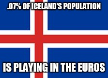 Iceland? | .07% OF ICELAND'S POPULATION IS PLAYING IN THE EUROS | image tagged in iceland | made w/ Imgflip meme maker